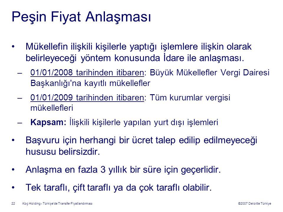 ©2007 Deloitte Türkiye Koç Holding - Türkiye'de Transfer Fiyatlandırması 22 Peşin Fiyat Anlaşması Mükellefin ilişkili kişilerle yaptığı işlemlere iliş