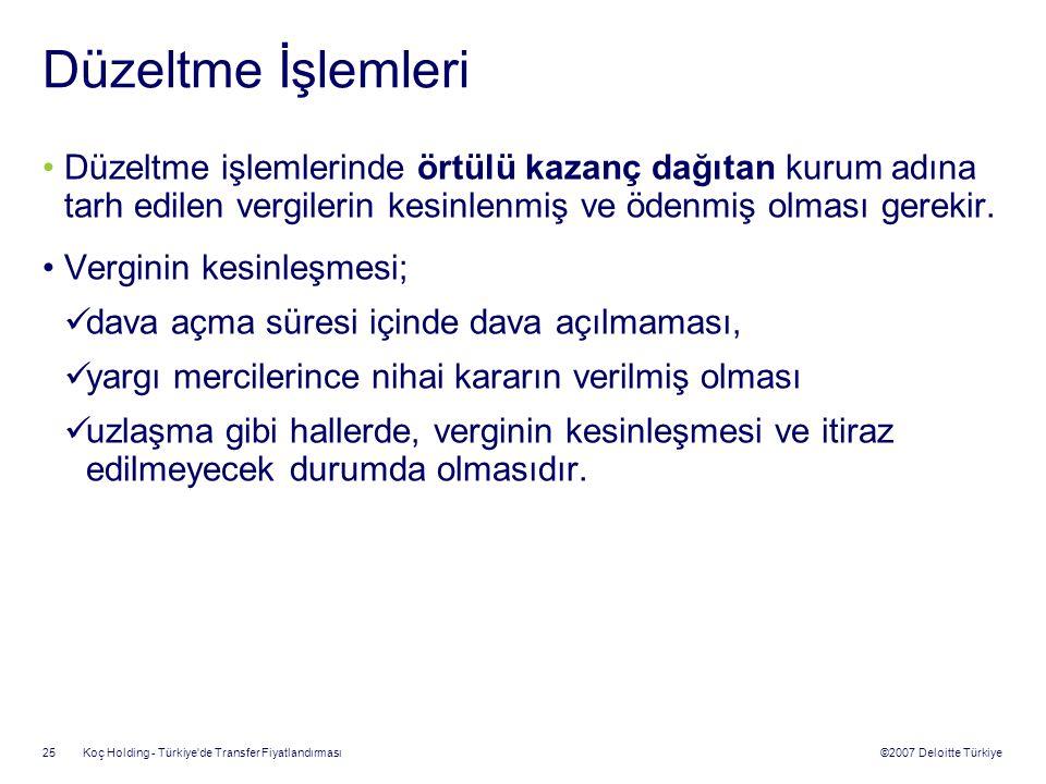 ©2007 Deloitte Türkiye Koç Holding - Türkiye'de Transfer Fiyatlandırması 25 Düzeltme İşlemleri Düzeltme işlemlerinde örtülü kazanç dağıtan kurum adına