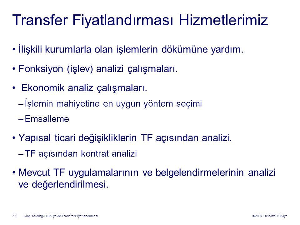 ©2007 Deloitte Türkiye Koç Holding - Türkiye'de Transfer Fiyatlandırması 27 Transfer Fiyatlandırması Hizmetlerimiz İlişkili kurumlarla olan işlemlerin