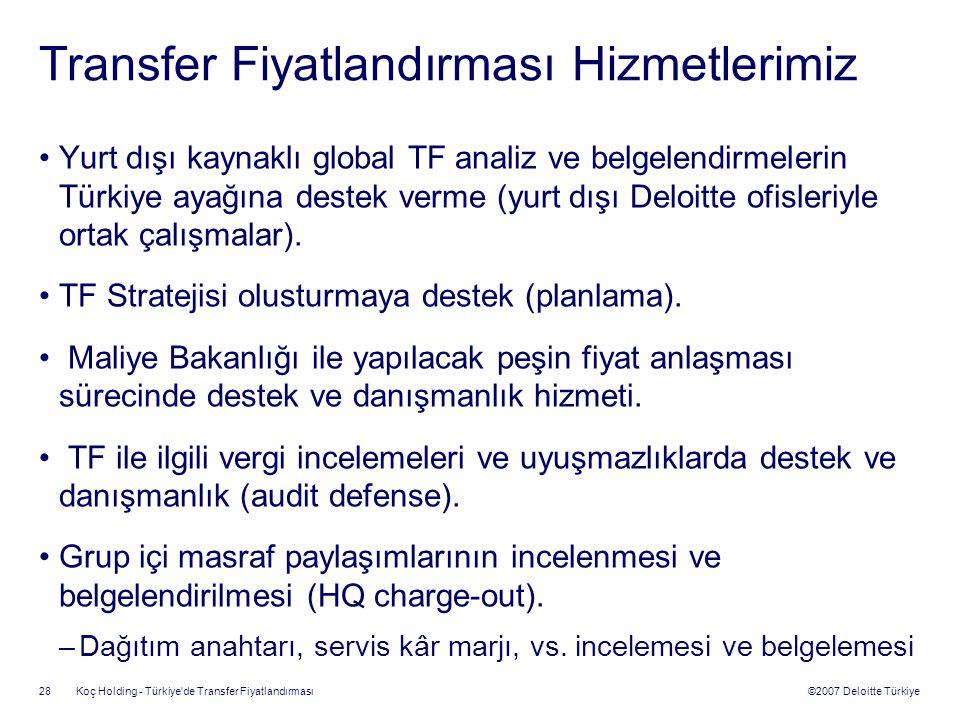 ©2007 Deloitte Türkiye Koç Holding - Türkiye'de Transfer Fiyatlandırması 28 Transfer Fiyatlandırması Hizmetlerimiz Yurt dışı kaynaklı global TF analiz