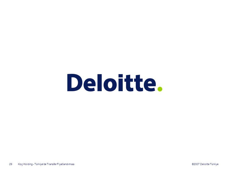 ©2007 Deloitte Türkiye Koç Holding - Türkiye'de Transfer Fiyatlandırması 29