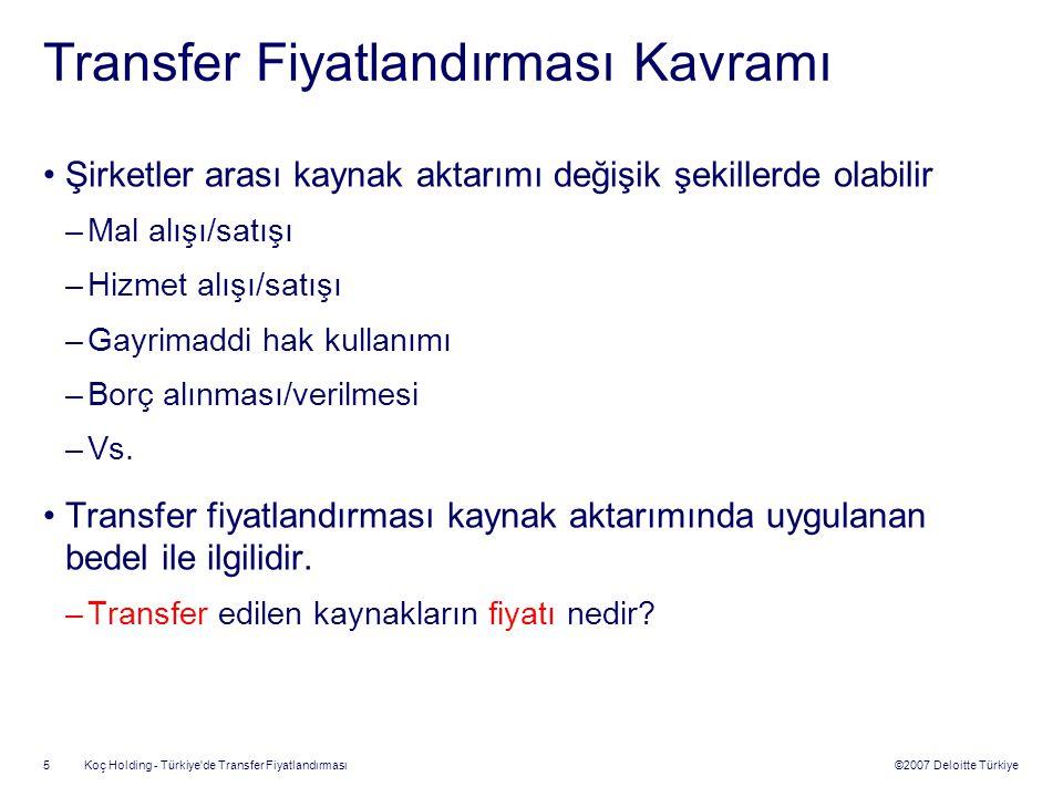 ©2007 Deloitte Türkiye Koç Holding - Türkiye'de Transfer Fiyatlandırması 5 Transfer Fiyatlandırması Kavramı Şirketler arası kaynak aktarımı değişik şe