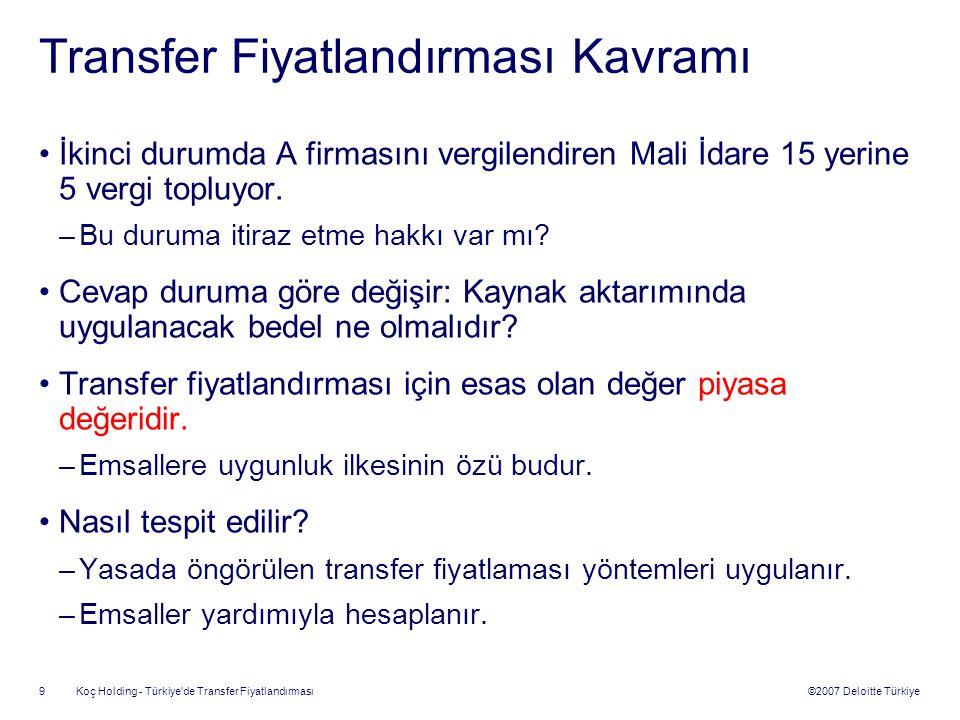 ©2007 Deloitte Türkiye Koç Holding - Türkiye'de Transfer Fiyatlandırması 9 Transfer Fiyatlandırması Kavramı İkinci durumda A firmasını vergilendiren M