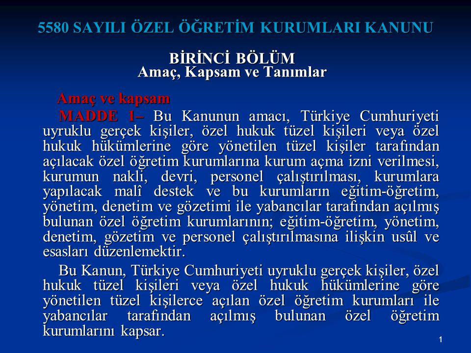1 5580 SAYILI ÖZEL ÖĞRETİM KURUMLARI KANUNU BİRİNCİ BÖLÜM Amaç, Kapsam ve Tanımlar Amaç ve kapsam Amaç ve kapsam MADDE 1– Bu Kanunun amacı, Türkiye Cu