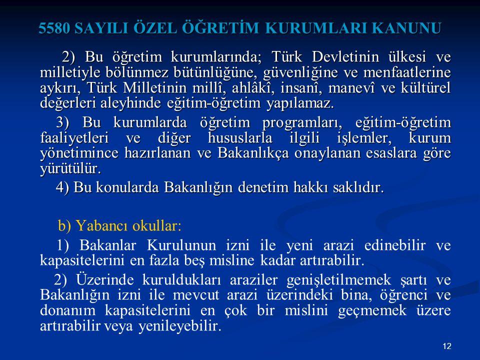 12 5580 SAYILI ÖZEL ÖĞRETİM KURUMLARI KANUNU 2) Bu öğretim kurumlarında; Türk Devletinin ülkesi ve milletiyle bölünmez bütünlüğüne, güvenliğine ve men