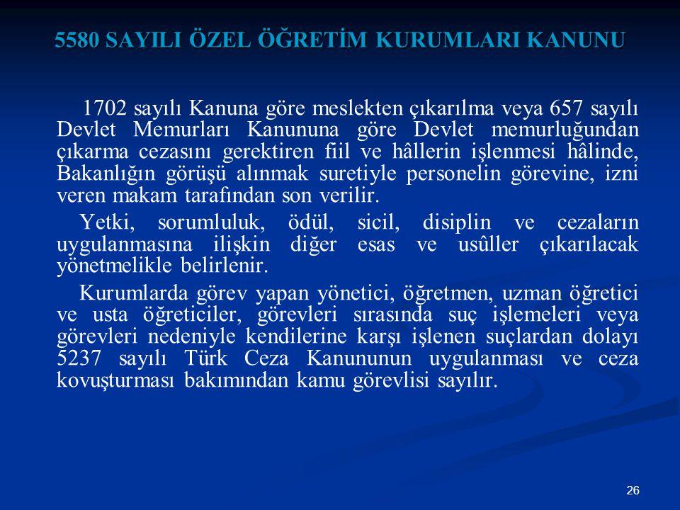 26 5580 SAYILI ÖZEL ÖĞRETİM KURUMLARI KANUNU 1702 sayılı Kanuna göre meslekten çıkarılma veya 657 sayılı Devlet Memurları Kanununa göre Devlet memurlu