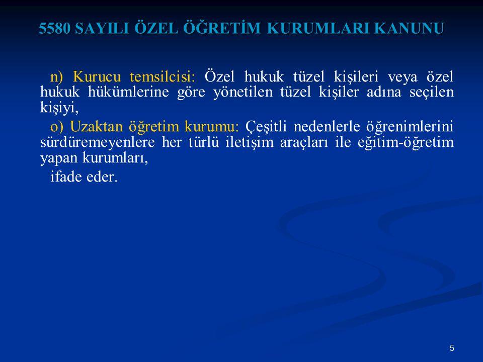 5 5580 SAYILI ÖZEL ÖĞRETİM KURUMLARI KANUNU n) Kurucu temsilcisi: Özel hukuk tüzel kişileri veya özel hukuk hükümlerine göre yönetilen tüzel kişiler a