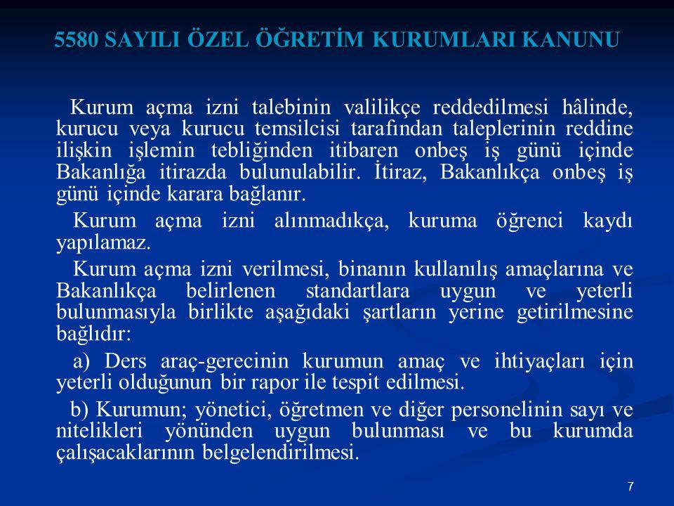 7 5580 SAYILI ÖZEL ÖĞRETİM KURUMLARI KANUNU Kurum açma izni talebinin valilikçe reddedilmesi hâlinde, kurucu veya kurucu temsilcisi tarafından taleple