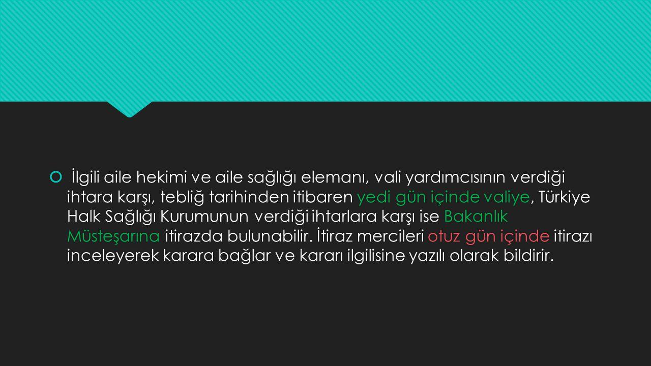  İlgili aile hekimi ve aile sağlığı elemanı, vali yardımcısının verdiği ihtara karşı, tebliğ tarihinden itibaren yedi gün içinde valiye, Türkiye Halk