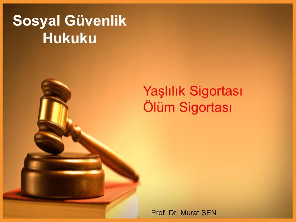 Sosyal Güvenlik Hukuku Prof. Dr. Murat ŞEN Yaşlılık Sigortası Ölüm Sigortası