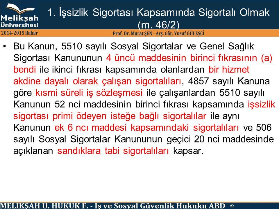 1. İşsizlik Sigortası Kapsamında Sigortalı Olmak (m. 46/2) Bu Kanun, 5510 sayılı Sosyal Sigortalar ve Genel Sağlık Sigortası Kanununun 4 üncü maddesin