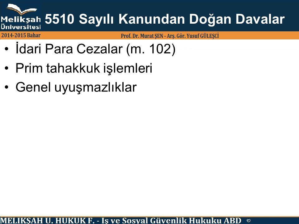 5510 Sayılı Kanundan Doğan Davalar İdari Para Cezalar (m. 102) Prim tahakkuk işlemleri Genel uyuşmazlıklar