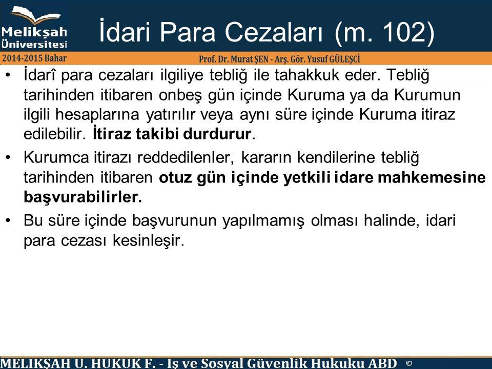 İdari Para Cezaları (m. 102) İdarî para cezaları ilgiliye tebliğ ile tahakkuk eder. Tebliğ tarihinden itibaren onbeş gün içinde Kuruma ya da Kurumun i