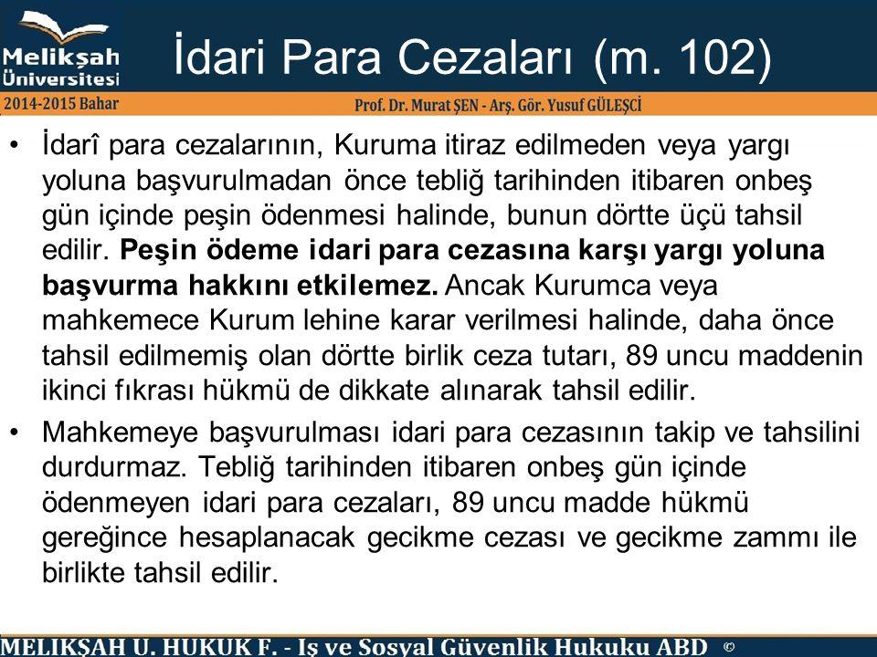 İdari Para Cezaları (m. 102) İdarî para cezalarının, Kuruma itiraz edilmeden veya yargı yoluna başvurulmadan önce tebliğ tarihinden itibaren onbeş gün
