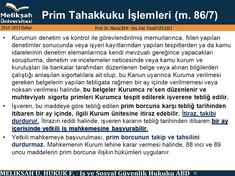 Prim Tahakkuku İşlemleri (m. 86/7) Kurumun denetim ve kontrol ile görevlendirilmiş memurlarınca, fiilen yapılan denetimler sonucunda veya işyeri kayıt