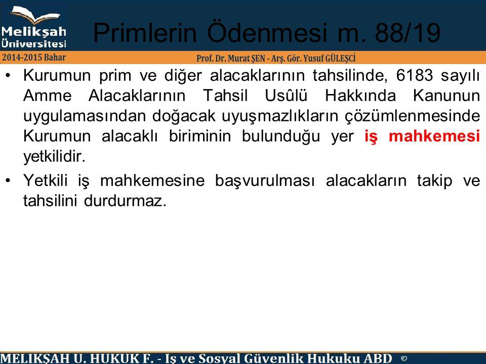 Primlerin Ödenmesi m. 88/19 Kurumun prim ve diğer alacaklarının tahsilinde, 6183 sayılı Amme Alacaklarının Tahsil Usûlü Hakkında Kanunun uygulamasında
