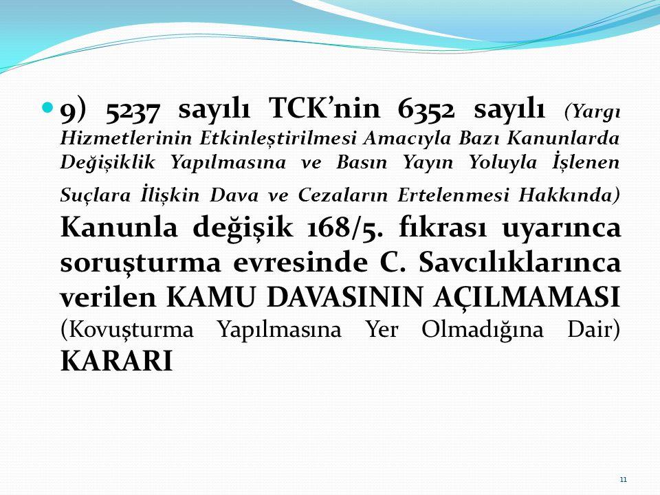 9) 5237 sayılı TCK'nin 6352 sayılı (Yargı Hizmetlerinin Etkinleştirilmesi Amacıyla Bazı Kanunlarda Değişiklik Yapılmasına ve Basın Yayın Yoluyla İşlenen Suçlara İlişkin Dava ve Cezaların Ertelenmesi Hakkında) Kanunla değişik 168/5.