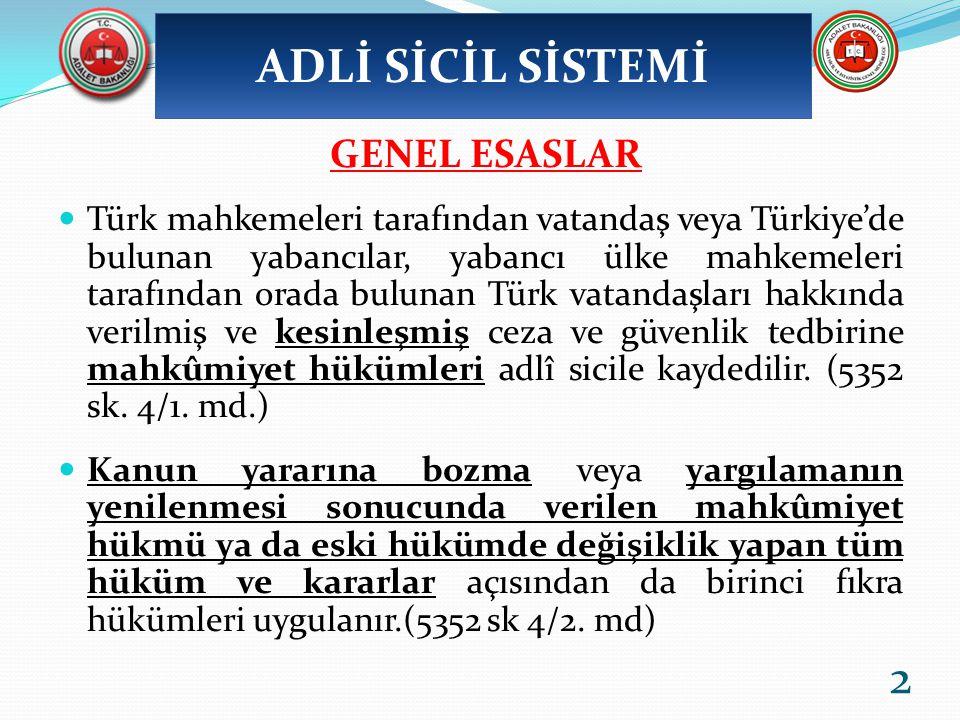 GENEL ESASLAR Türk mahkemeleri tarafından vatandaş veya Türkiye'de bulunan yabancılar, yabancı ülke mahkemeleri tarafından orada bulunan Türk vatandaşları hakkında verilmiş ve kesinleşmiş ceza ve güvenlik tedbirine mahkûmiyet hükümleri adlî sicile kaydedilir.