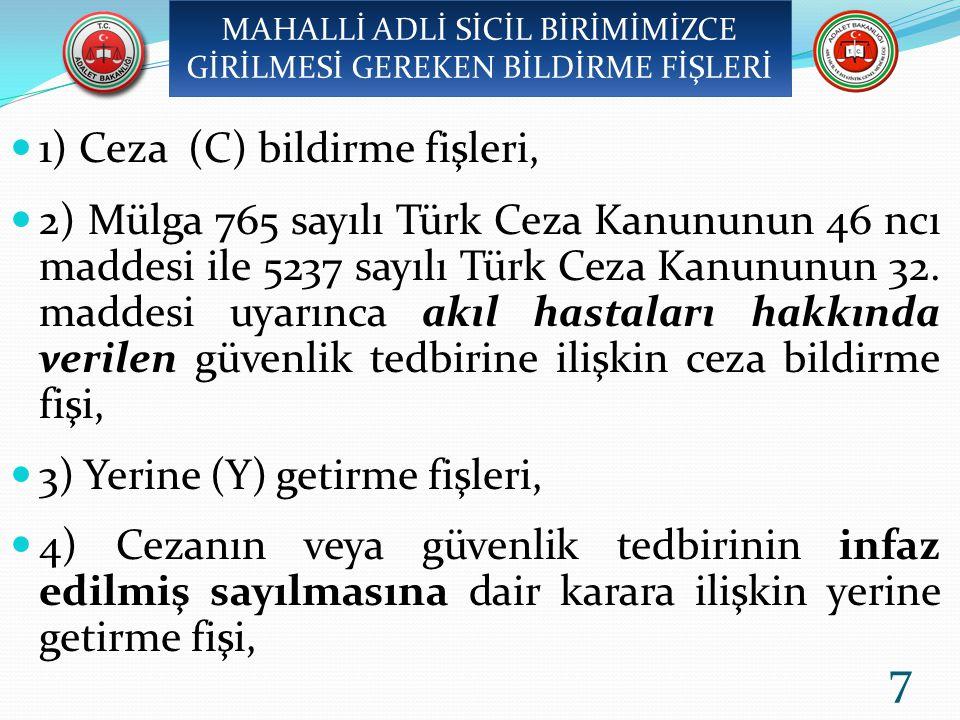 1) Ceza (C) bildirme fişleri, 2) Mülga 765 sayılı Türk Ceza Kanununun 46 ncı maddesi ile 5237 sayılı Türk Ceza Kanununun 32.