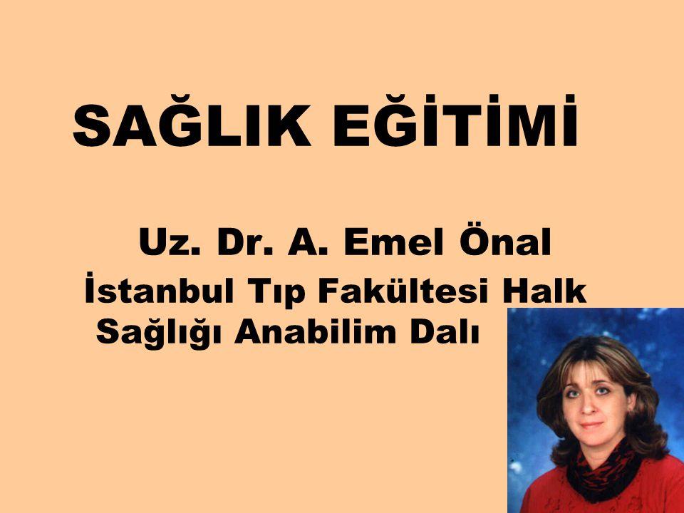 SAĞLIK EĞİTİMİ Uz. Dr. A. Emel Önal İstanbul Tıp Fakültesi Halk Sağlığı Anabilim Dalı