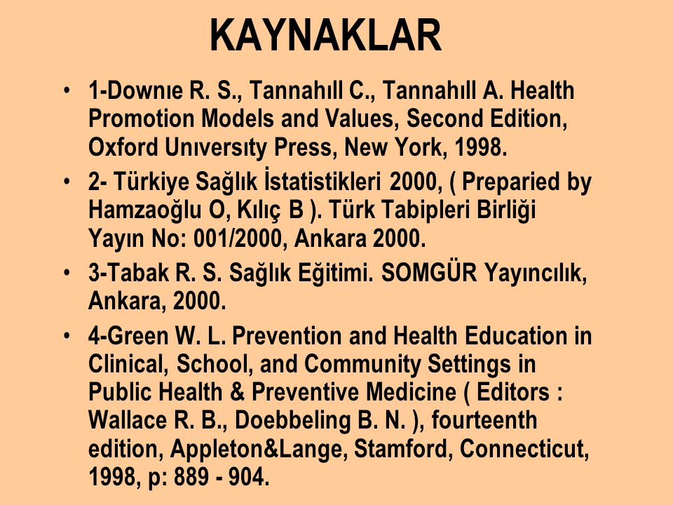 KAYNAKLAR 1-Downıe R. S., Tannahıll C., Tannahıll A. Health Promotion Models and Values, Second Edition, Oxford Unıversıty Press, New York, 1998. 2- T