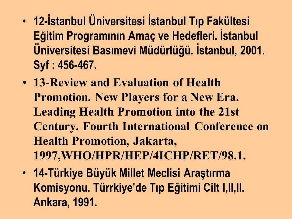 12-İstanbul Üniversitesi İstanbul Tıp Fakültesi Eğitim Programının Amaç ve Hedefleri. İstanbul Üniversitesi Basımevi Müdürlüğü. İstanbul, 2001. Syf :