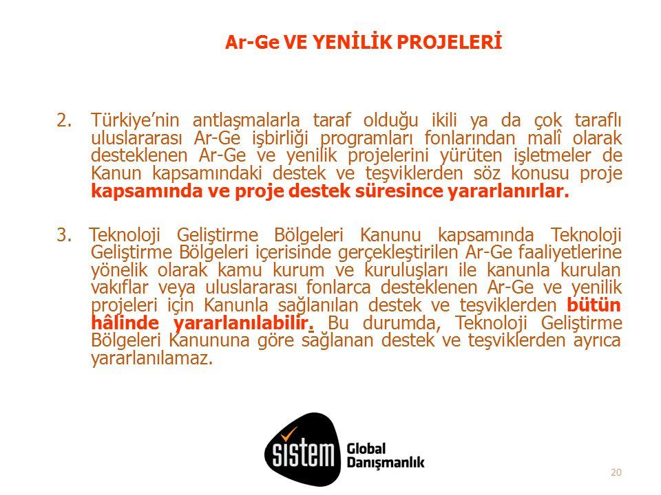 20 Ar-Ge VE YENİLİK PROJELERİ 2.Türkiye'nin antlaşmalarla taraf olduğu ikili ya da çok taraflı uluslararası Ar-Ge işbirliği programları fonlarından ma