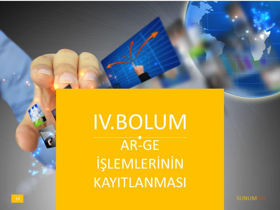 IV.BOLUM AR-GE İŞLEMLERİNİN KAYITLANMASI SUNUMADI 14