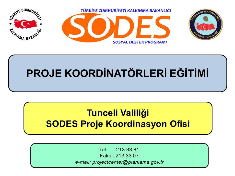 PROJE KOORDİNATÖRLERİ EĞİTİMİ Tunceli Valiliği SODES Proje Koordinasyon Ofisi Tel : 213 33 81 Faks : 213 33 07 e-mail: projectcenter@planlama.gov.tr