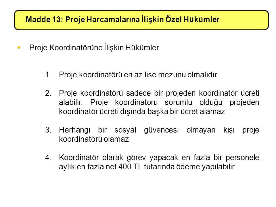 Madde 13: Proje Harcamalarına İlişkin Özel Hükümler 1.Proje koordinatörü en az lise mezunu olmalıdır 2.Proje koordinatörü sadece bir projeden koordinatör ücreti alabilir.