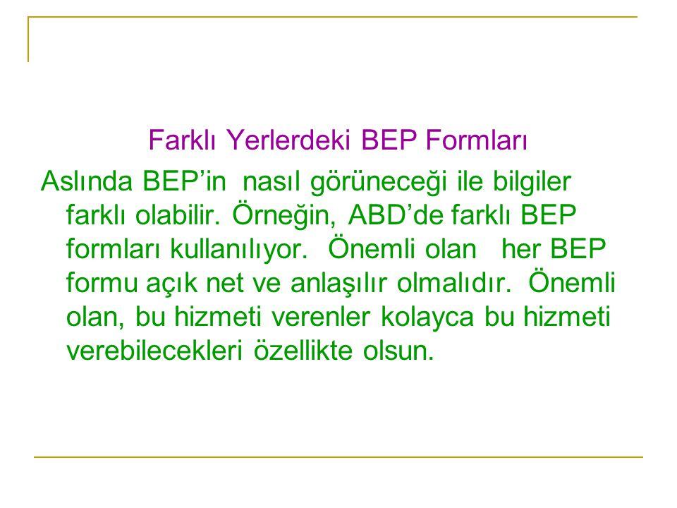 Farklı Yerlerdeki BEP Formları Aslında BEP'in nasıl görüneceği ile bilgiler farklı olabilir. Örneğin, ABD'de farklı BEP formları kullanılıyor. Önemli
