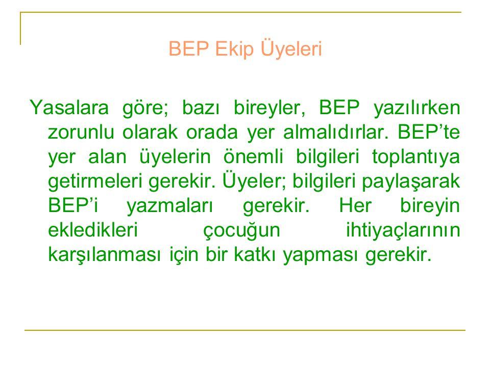 BEP Ekip Üyeleri Yasalara göre; bazı bireyler, BEP yazılırken zorunlu olarak orada yer almalıdırlar. BEP'te yer alan üyelerin önemli bilgileri toplant