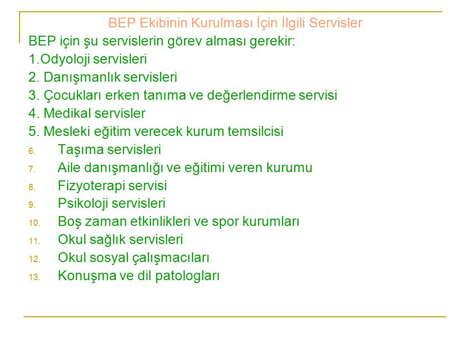 BEP Ekibinin Kurulması İçin İlgili Servisler BEP için şu servislerin görev alması gerekir: 1.Odyoloji servisleri 2. Danışmanlık servisleri 3. Çocuklar
