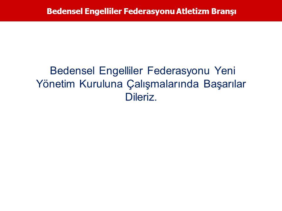 Bedensel Engelliler Federasyonu Atletizm Branşı Bedensel Engelliler Federasyonu Yeni Yönetim Kuruluna Çalışmalarında Başarılar Dileriz.