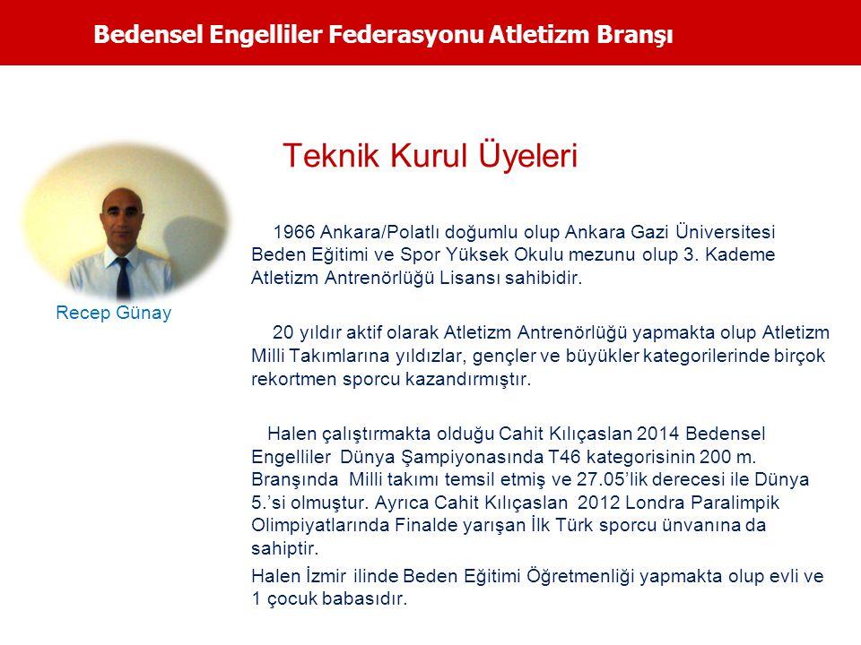 Bedensel Engelliler Federasyonu Atletizm Branşı Teknik Kurul Üyeleri 1966 Ankara/Polatlı doğumlu olup Ankara Gazi Üniversitesi Beden Eğitimi ve Spor Y