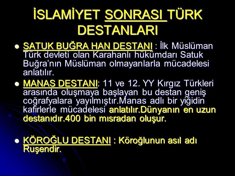 İSLAMİYET SONRASI TÜRK DESTANLARI SATUK BUĞRA HAN DESTANI : İlk Müslüman Türk devleti olan Karahanlı hükümdarı Satuk Buğra'nın Müslüman olmayanlarla m