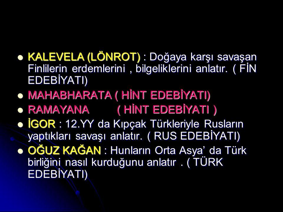 KALEVELA (LÖNROT) : Doğaya karşı savaşan Finlilerin erdemlerini, bilgeliklerini anlatır. ( FİN EDEBİYATI) KALEVELA (LÖNROT) : Doğaya karşı savaşan Fin