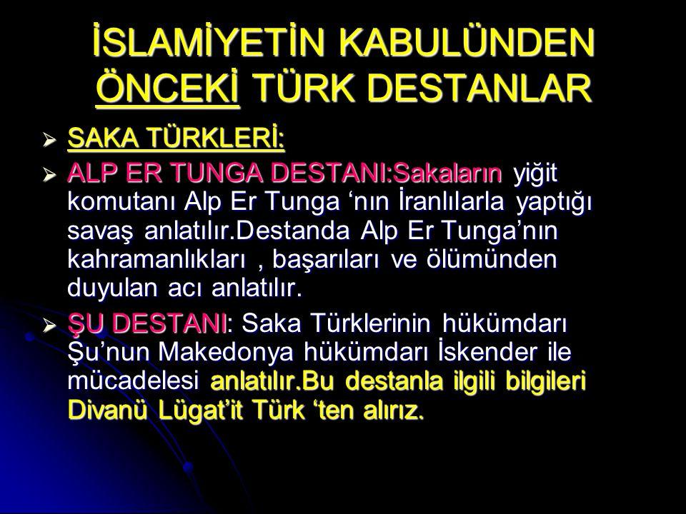 HUN DESTANI OĞUZ KAĞAN DESTANI : Bu destanda Hun hükümdarı Mete Han'ın Orta Asya 'da Türk birliğini kurması anlatılır.