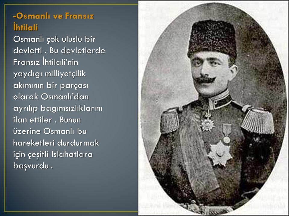 -Osmanlı ve Fransız İ htilali Osmanlı çok uluslu bir devletti.