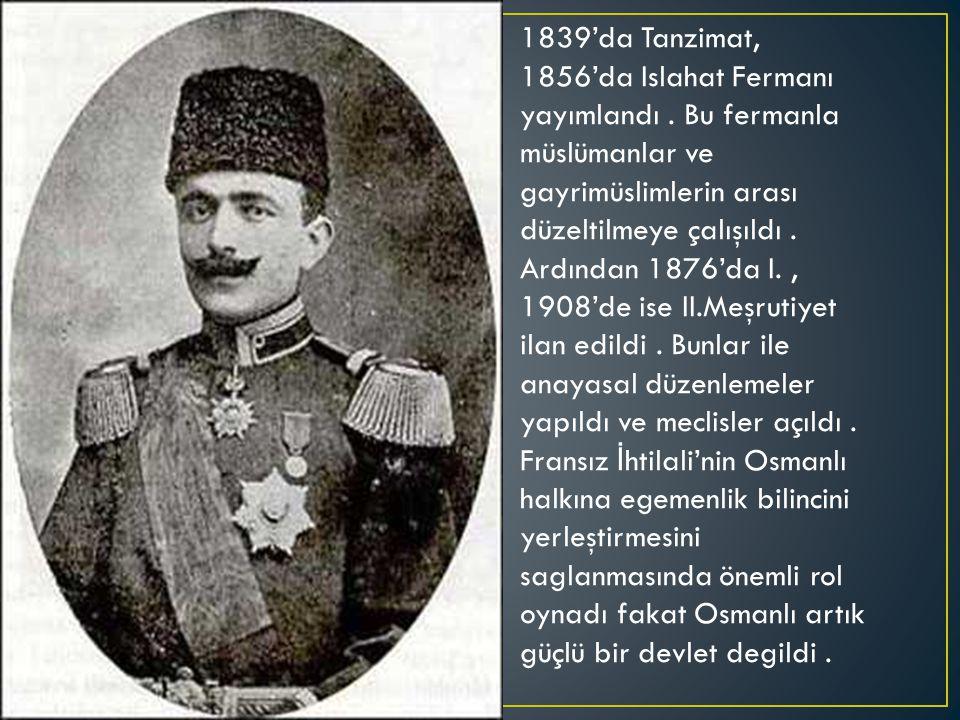 1839'da Tanzimat, 1856'da Islahat Fermanı yayımlandı.