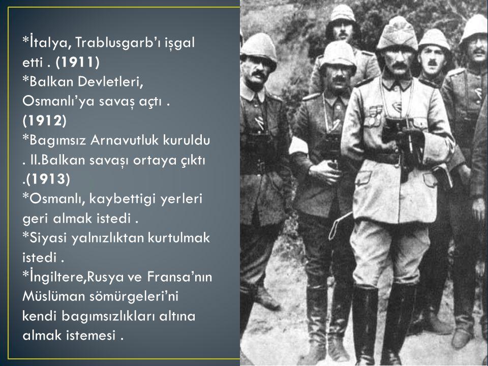 * İ talya, Trablusgarb'ı işgal etti. (1911) *Balkan Devletleri, Osmanlı'ya savaş açtı.