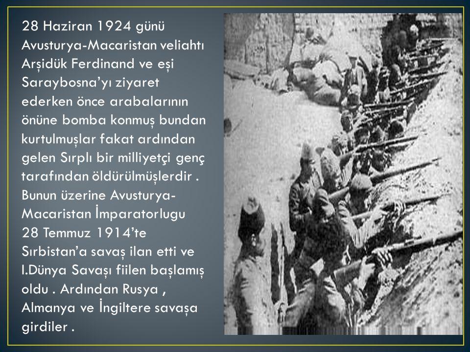 28 Haziran 1924 günü Avusturya-Macaristan veliahtı Arşidük Ferdinand ve eşi Saraybosna'yı ziyaret ederken önce arabalarının önüne bomba konmuş bundan kurtulmuşlar fakat ardından gelen Sırplı bir milliyetçi genç tarafından öldürülmüşlerdir.