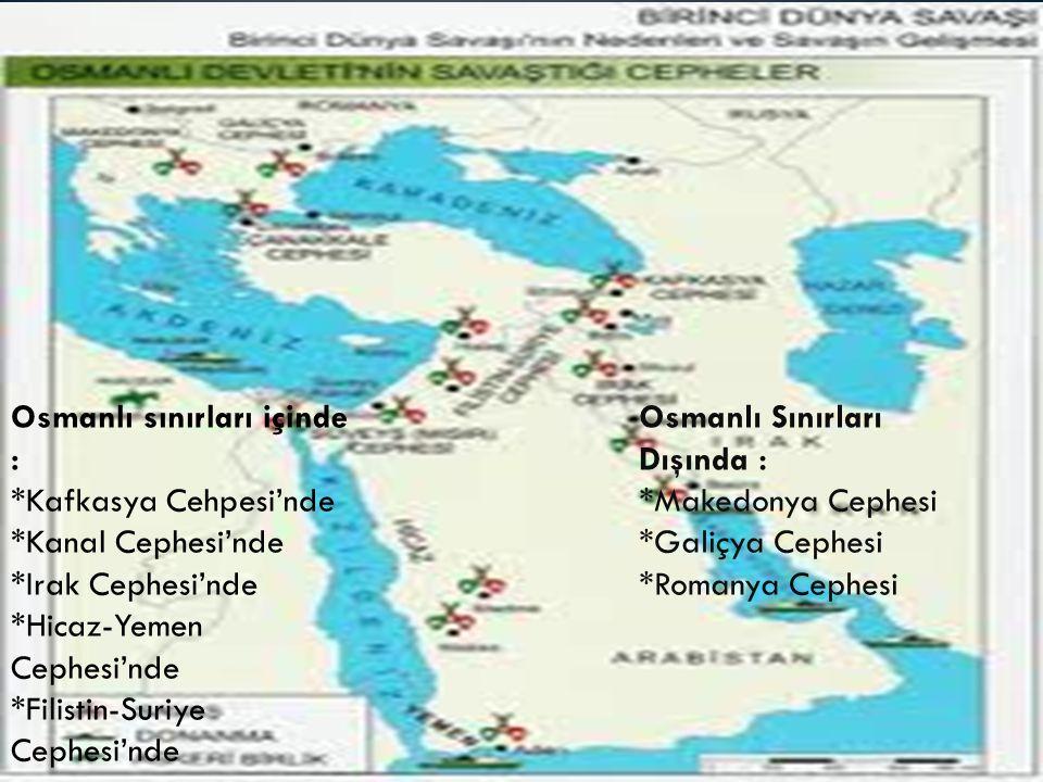 Osmanlı sınırları içinde : *Kafkasya Cehpesi'nde *Kanal Cephesi'nde *Irak Cephesi'nde *Hicaz-Yemen Cephesi'nde *Filistin-Suriye Cephesi'nde Osmanlı Sınırları Dışında : *Makedonya Cephesi *Galiçya Cephesi *Romanya Cephesi Osmanlı sınırları içinde : *Kafkasya Cehpesi'nde *Kanal Cephesi'nde *Irak Cephesi'nde *Hicaz-Yemen Cephesi'nde *Filistin-Suriye Cephesi'nde Osmanlı Sınırları Dışında : *Makedonya Cephesi *Galiçya Cephesi *Romanya Cephesi