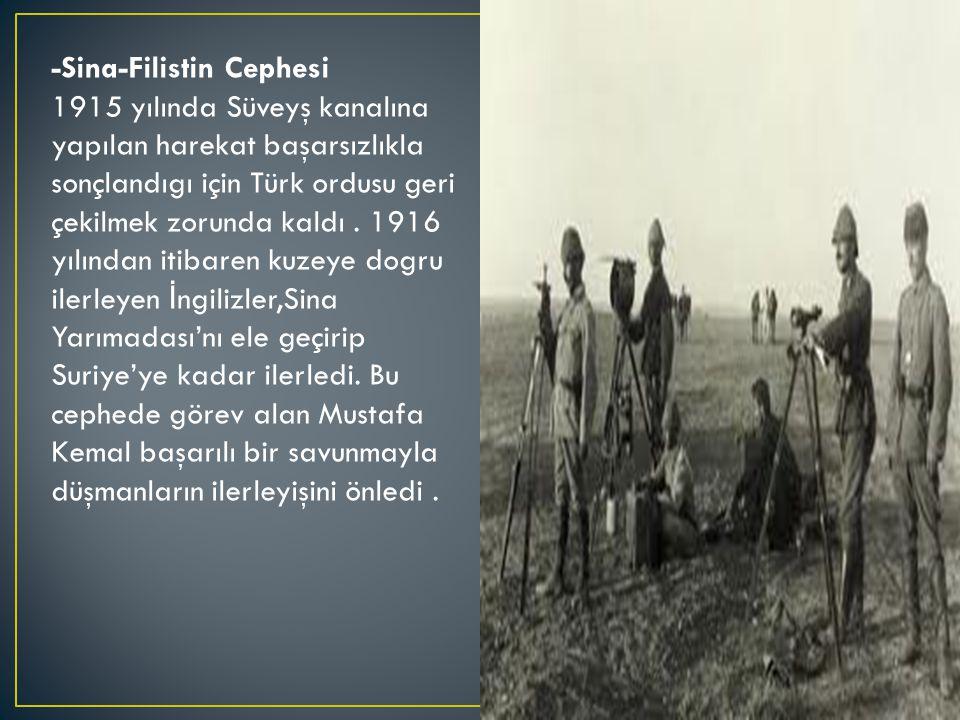 -Sina-Filistin Cephesi 1915 yılında Süveyş kanalına yapılan harekat başarsızlıkla sonçlandıgı için Türk ordusu geri çekilmek zorunda kaldı.
