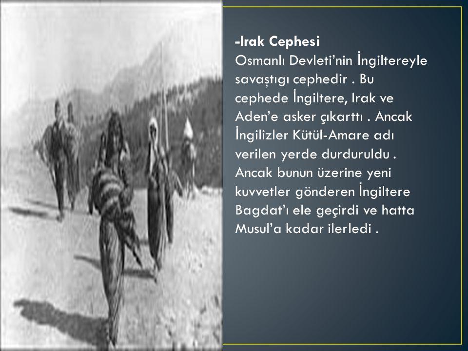 -Irak Cephesi Osmanlı Devleti'nin İ ngiltereyle savaştıgı cephedir.
