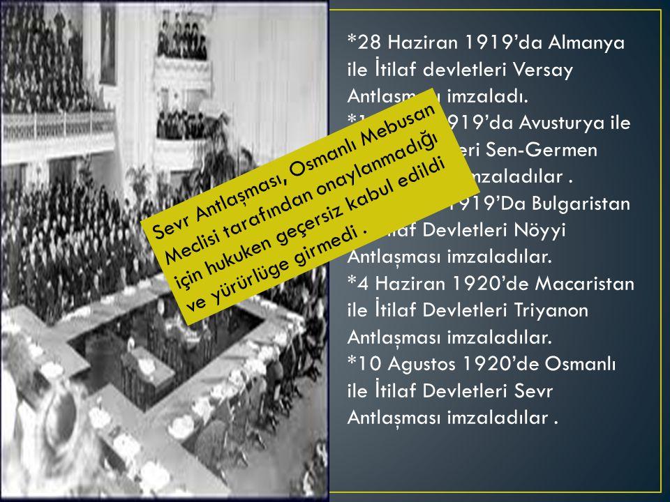 *28 Haziran 1919'da Almanya ile İ tilaf devletleri Versay Antlaşması imzaladı.