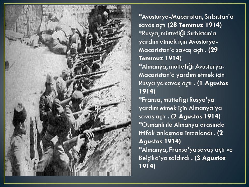 *Avusturya-Macaristan, Sırbistan'a savaş açtı (28 Temmuz 1914) *Rusya, müttefi ğ i Sırbistan'a yardım etmek için Avusturya- Macaristan'a savaş açtı.
