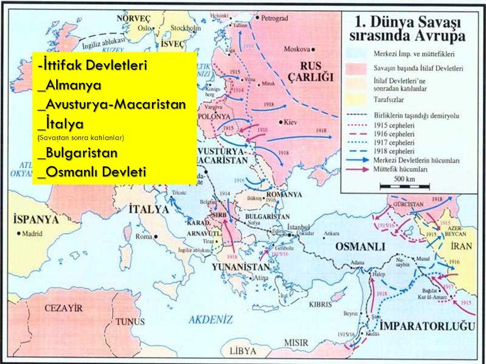 - İ ttifak Devletleri _Almanya_Avusturya-Macaristan _ İ talya ( (Savaştan sonra katılanlar)_Bulgaristan _Osmanlı Devleti
