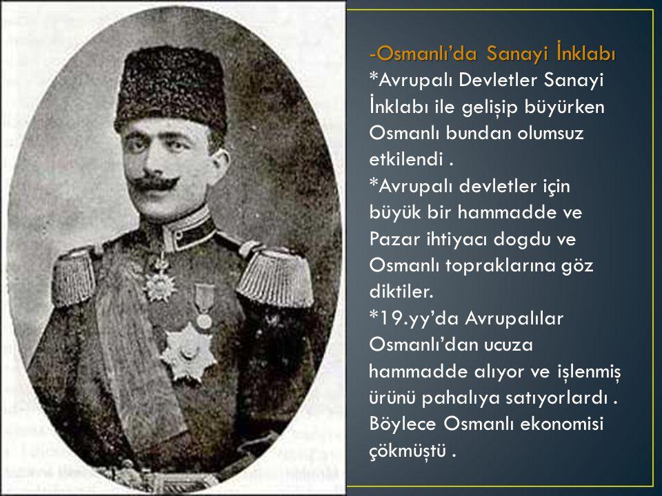 -Osmanlı'da Sanayi İ nklabı *Avrupalı Devletler Sanayi İ nklabı ile gelişip büyürken Osmanlı bundan olumsuz etkilendi.