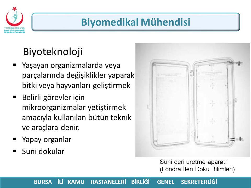 BURSA İLİ KAMU HASTANELERİ BİRLİĞİ GENEL SEKRETERLİĞİ Biyomedikal Mühendisi Biyoteknoloji  Yaşayan organizmalarda veya parçalarında değişiklikler yap